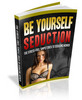 Thumbnail BE YOURSELF SEDUCTION, HOW TO SEDUCE A WOMAN WITHOUT...